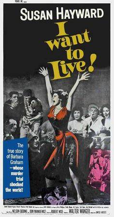 I Want To Live (1958) Susan Hayward as the prostitute, party girl, perjurer, bad-check passer, petty underdog