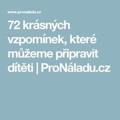 72 krásných vzpomínek, které můžeme připravit dítěti | ProNáladu.cz Boarding Pass, Diet, Psychology