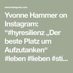 """Yvonne Hammer on Instagram: """"#hyresilienz """"Der beste Platz um Aufzutanken"""" #leben #lieben #stille #auftanken #dank"""" Math Equations, Photo And Video, Instagram, Love"""