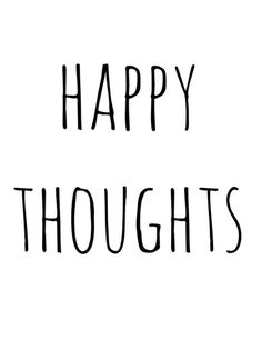 Start Your Day With....yes !...Happy Thoughts... Take control of your HAPPY factor !...