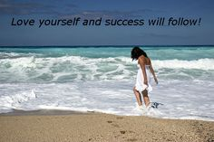 Love yourself and success will soon follow!