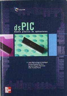 DsPIC : diseño práctico de aplicaciones / José Mª Angulo Usategui ... [et al.]