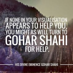 The Official MFI® Blog Quote of the Day: Today's Quote of the Day is from The Religion of God (Divine Love) by His Divine Eminence RA Gohar Shahi (http://thereligionofgod.com/). 'If none in your visualisation appears to help you, you might as well turn to Gohar Shahi for help.'