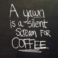 a yawn is a silent scream for coffee - Google Search