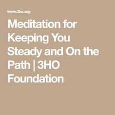 Meditation for Keeping You Steady and On the Path | 3HO Foundation