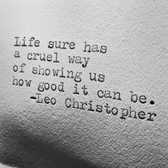 Leo Christopher • Life Can Be Cruel #writer #writing #quotes #quote #poems #poem #poetry #shortpoem #shortpoetry #shortwritings #typewriter #art #artist #photography #leowords #LeoChristopher #love #relationships