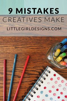 9 Mistakes Creatives Make - Are you making these mistakes without even knowing it? Whether you're just starting out on your creative path or work full-time in a creative field, you need to read this list! @ littlegirldesigns.com