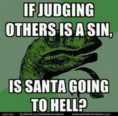 "Santa, God, Zeus, Spiderman...all the same idea...man made.  No ""hell"" to go too...man-made, as well."