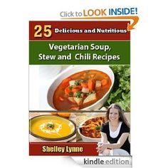 25 Delicious and Nutritious Vegetarian Soup, Stew and Chili Recipes (The Ultimate Guide to Vegetarian Cooking)