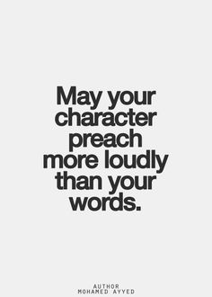 May your Character Preach More loudly than your Words.