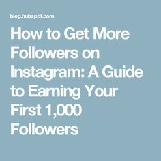 How to Get More Followers on Instagram: A Guide to Earning Your First 1,000 Followers