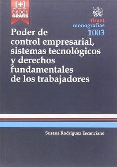 Poder de control empresarial, sistemas tecnológicos y derechos fundamentales de los trabajadores / Susana Rodríguez Escanciano. - 2015