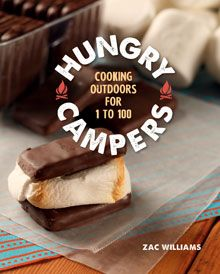 Hungry Campers: Cooking Outdoors for 1 to 100 By Zac Williams | gibbs-smith.com