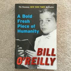 A Bold Fresh Piece of Humanity by Bill O'Reilly - The best part of this book is the title and how it came to be.