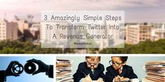 3 Amazingly Simple Ways to turn Twitter into a Revenue Generator #SocialMedia