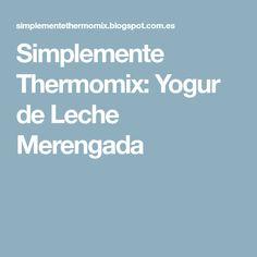 Simplemente Thermomix: Yogur de Leche Merengada