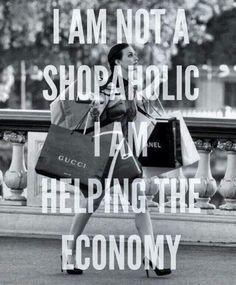 I'm not a shopaholic, I'm helping the economy :)