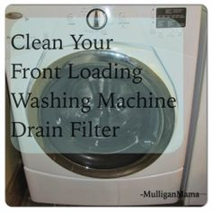 Mulligan Mama: Clean Your Front Loading Washing Machine Drain Filter http://mulliganmama.blogspot.com/2014/02/sludge-and-muck-cleaning-your-front.html