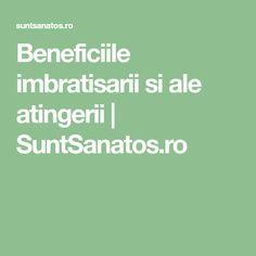 Beneficiile imbratisarii si ale atingerii | SuntSanatos.ro Ale, Ales