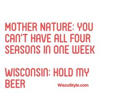 Don't even live in Wisconsin and still find this funny.and relevant (talking to you, Kentucky). Wisconsin Funny, Milwaukee Wisconsin, Wisconsin Badgers, University Of Wisconsin, Tv Quotes, Funny Quotes, Funny Thoughts, Have A Laugh, Green Bay