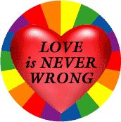 Love is Never Wrong (Heart) GAY PRIDE BUTTON