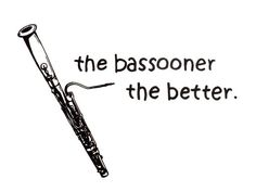 The bassooner the better! Oboe, Clarinet, Music Is Life, My Music, Life Band, English Horn, Basson, Music Jokes, Nerd Problems