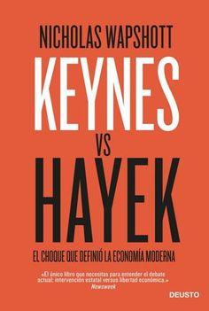 WAPSHOTT, NICHOLAS.  Keynes vs Hayek : el choque que definió la economía moderna (33 KEY wap) Cuando la crisis bursátil de 1929 sumió el mundo en un caos, dos economistas salieron aála palestra para defender visiones opuestas sobre cómo restaurar el equilibrio económicoáy devolver al mundo occidental a la senda del crecimiento.John Maynard Keynes