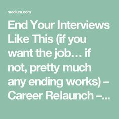End Your Interviews Like This (if you want the job… if not, pretty much any ending works) – Career Relaunch – Medium Job Interview Preparation, Job Interview Tips, Job Interview Questions, Job Interviews, Job Interview Hairstyles, Teacher Interviews, Job Resume, Resume Tips, Resume Examples