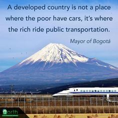 A developed country is not a place where the poor have cars, it's where the rich ride public transportation.
