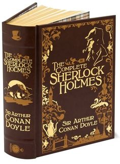 The Complete Sherlock Holmes by Sir Arthur Conan Doyle (Barnes and Noble Leatherbound classics.) I want to read this.