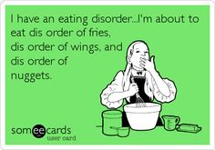 OK It's totally not funny to joke about eating disorders--they're real and hard to get out of. But this is hilarious. :)