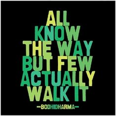 all know the way but few actually walk it