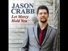 Jason Crabb - Let Mercy Hold You... Must listen to when your feeling down. So beautiful!