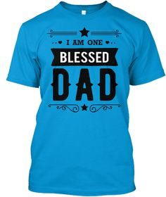I Am One Blessed Dad Teal T-Shirt Front