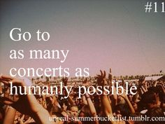 won't argue with this. i would LOVE to accomplish this.. <3 #concertjunkie