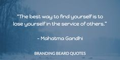 Gahndi Quote: The best way to find yourself is to lose yourself in the service of others #inspiration