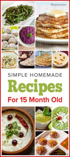 Here are a few simple homemade food for your 15 month old baby.