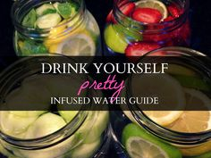Drink Yourself Pretty: Infused Fruit Water Guide