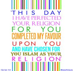 A perfect religion, a completed favour and a chosen faith - Islam!