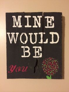 Mine Would Be You Homemade Wood Pallet Sign by KBRSigns on Etsy, $20.00