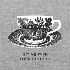 Tea Freak: Hit me with your best pot.