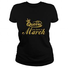 Awesome Tee Queen Are Born in March 3 Funny Tshirts Queens Born March Queens March T-Shirts