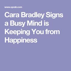Cara Bradley Signs a Busy Mind is Keeping You from Happiness