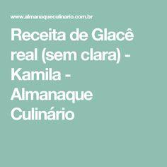Receita de Glacê real (sem clara) - Kamila - Almanaque Culinário
