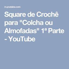 """Square de Crochê para """"Colcha ou Almofadas"""" 1ª Parte - YouTube"""