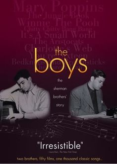 """the boys: the sherman brothers story"". fabulous documentary about the brothers who wrote many of the classic disney songs."