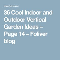36 Cool Indoor and Outdoor Vertical Garden Ideas – Page 14 – Foliver blog