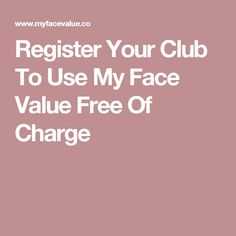 Register Your Club To Use My Face Value Free Of Charge Use Me, My Values, Club, Face, The Face, Faces, Facial
