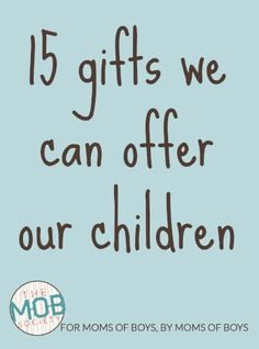 Be sure to read about 15 of the most important gifts you can give your children!  15 Gifts We Can Offer Our Children