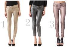 metallic jeans.